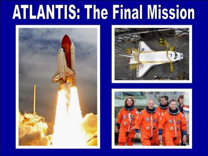 PowerPoint Show by Emerito ATLANTIS: The Final Mission http:// www.slideshare.net/mericelene