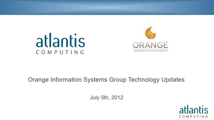 Orange Information Systems Group Technology Updates                    July 5th, 2012