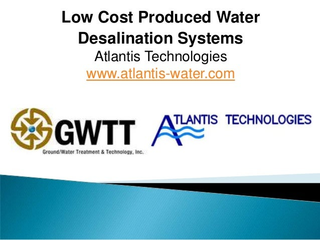 Low Cost Produced Water  Desalination Systems   Atlantis Technologies  www.atlantis-water.com