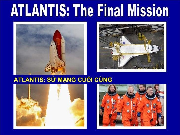 PowerPoint Show by Emerito ATLANTIS: The Final Mission http:// www.slideshare.net/mericelene ATLANTIS: SỨ MẠNG CUỐI CÙNG