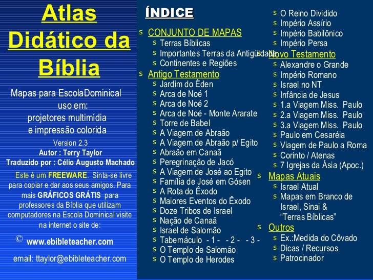 Version 2.3 Autor : Terry Taylor Traduzido por : Célio Augusto Machado Mapas para EscolaDominical uso em: projetores multi...