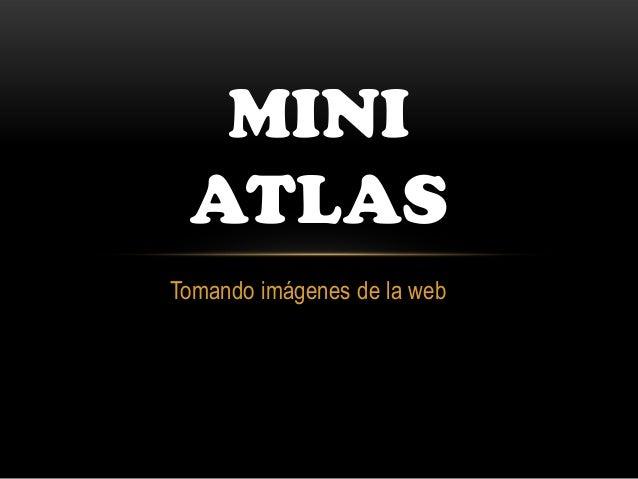 Tomando imágenes de la web MINI ATLAS