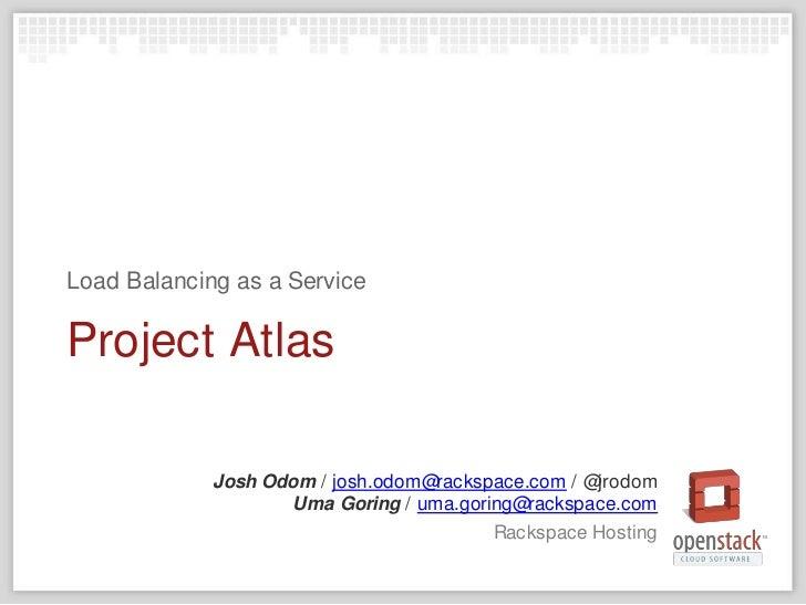 Josh Odom / josh.odom@rackspace.com / @jrodomUma Goring / uma.goring@rackspace.com<br />Rackspace Hosting<br />Project Atl...
