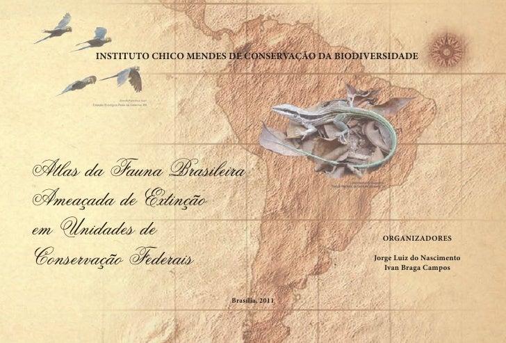 INSTITUTO CHICO MENDES DE CONSERVAÇÃO DA BIODIVERSIDADEAtlas da Fauna BrasileiraAmeaçada de Extinçãoem Unidades de        ...