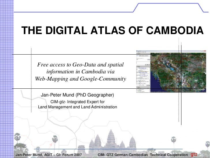 THE DIGITAL ATLAS OF CAMBODIA              Free access to Geo-Data and spatial               information in Cambodia via  ...