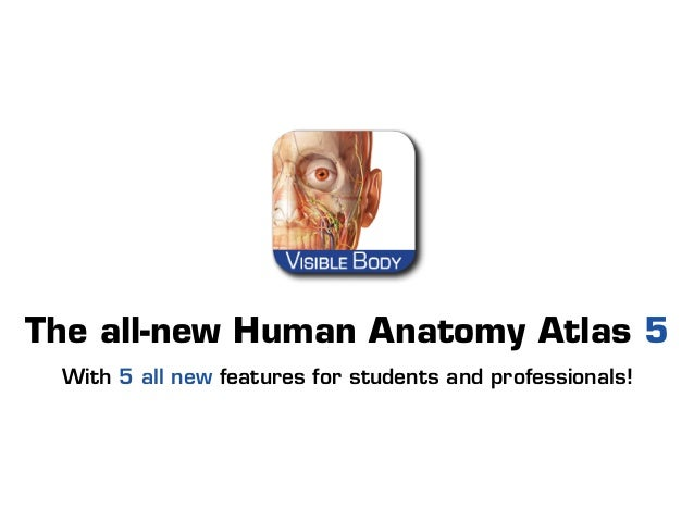 The all-new Human Anatomy Atlas 5 With 5 all new features for students and professionals!