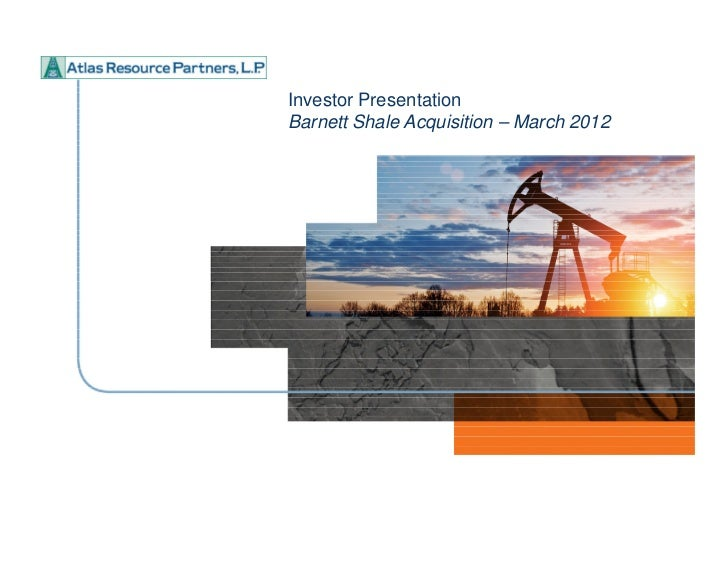 Investor PresentationBarnett Shale Acquisition – March 2012