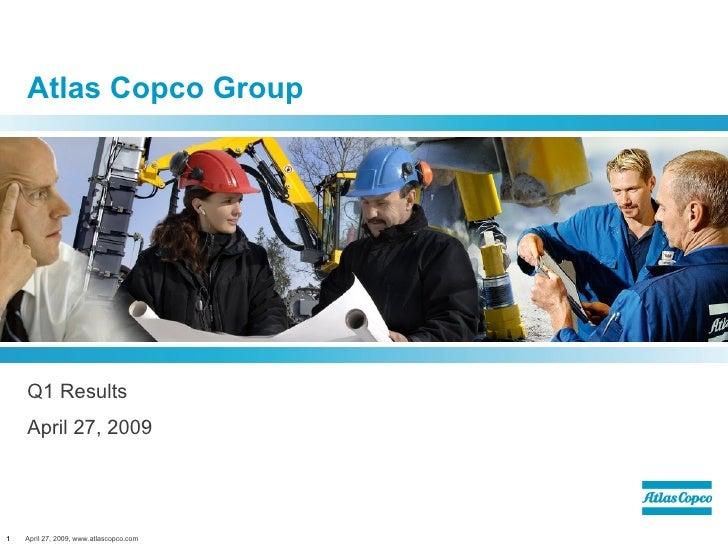 Atlas Copco Group Q1 Results April 27, 2009