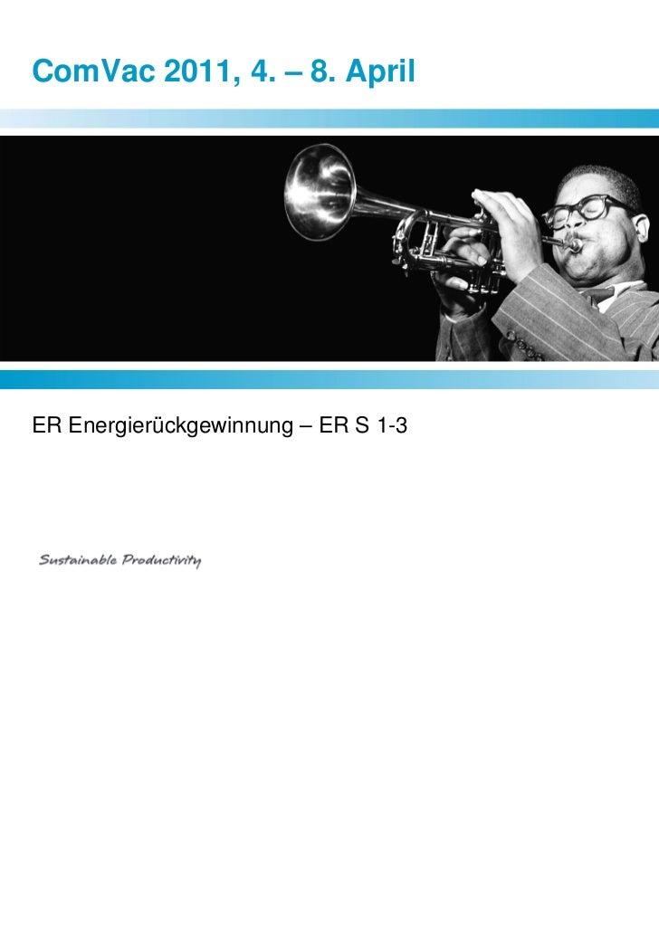 ComVac 2011, 4. – 8. AprilER Energierückgewinnung – ER S 1-3