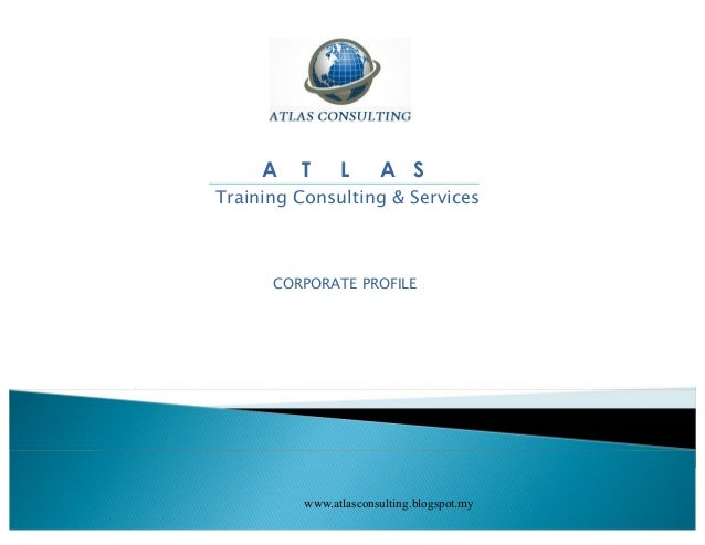 A   T      L      A STraining Consulting & Services      CORPORATE PROFILE          www.atlasconsulting.blogspot.my