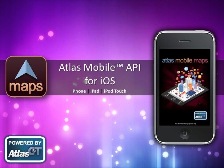 Atlas Mobile™ API      for iOS  iPhone | iPad | iPod Touch