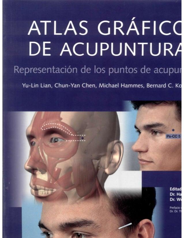 ATLAS GRÁFICO DE ACUPUNTURA Representación de los puntos de acupuntura Yu-Lin Lian, Chun-Yan Chen, Michael Hammes, Bernard...