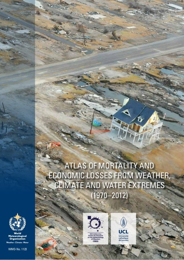 ATLAS OF MORTALITY AND ECONOMIC LOSSES FROM WEATHER, CLIMATE AND WATER EXTREMES (1970–2012) WMO-No. 1123