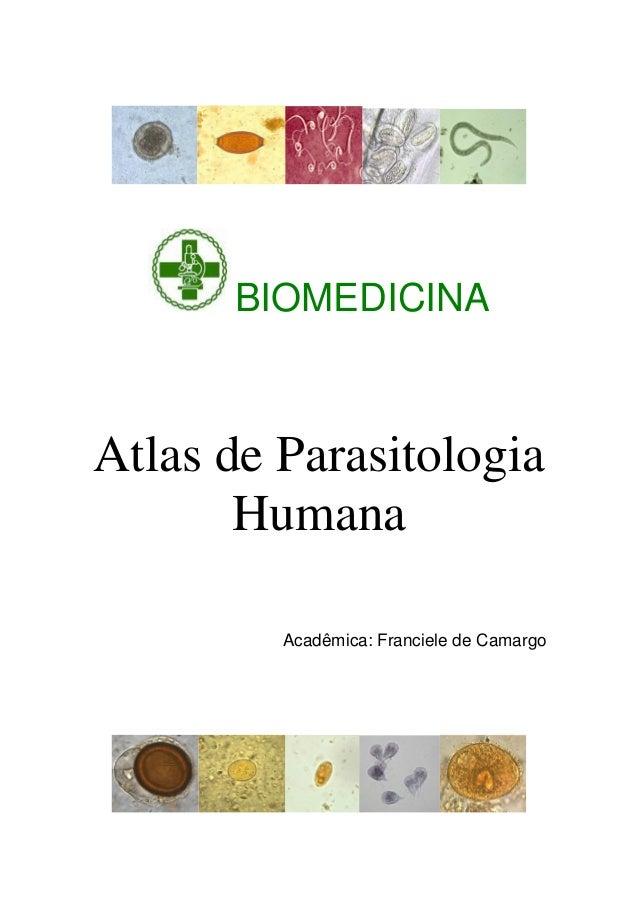 BIOMEDICINA Atlas de Parasitologia Humana Acadêmica: Franciele de Camargo