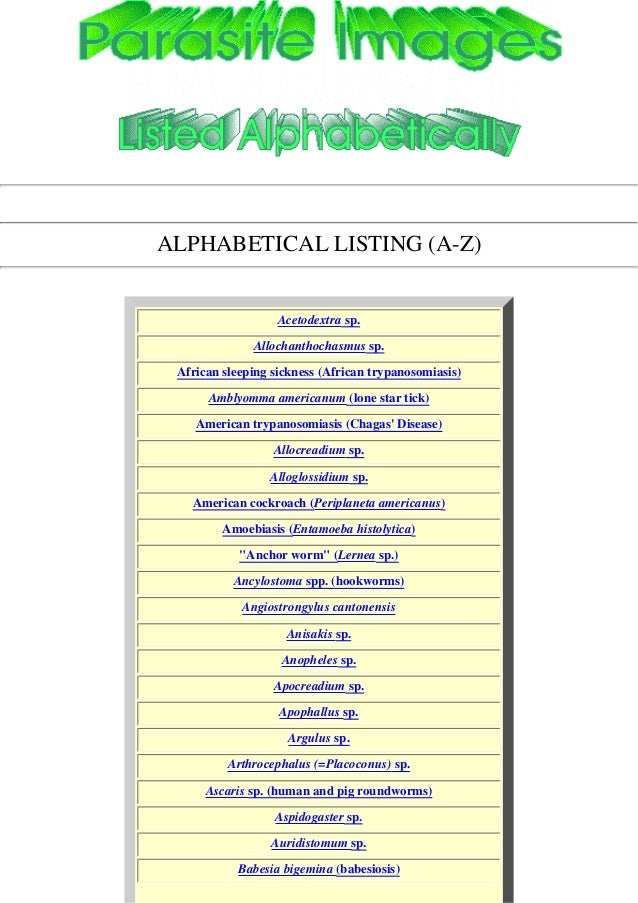 ALPHABETICAL LISTING (A-Z) Acetodextra sp. Allochanthochasmus sp. African sleeping sickness (African trypanosomiasis) Ambl...