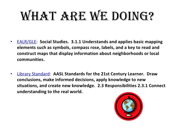 What are we doing? <ul><li>EALR/GLE :  Social Studies.  3.1.1 Understands and applies basic mapping elements such as symbo...