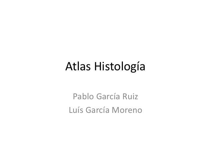 Atlas Histología Pablo García RuizLuís García Moreno