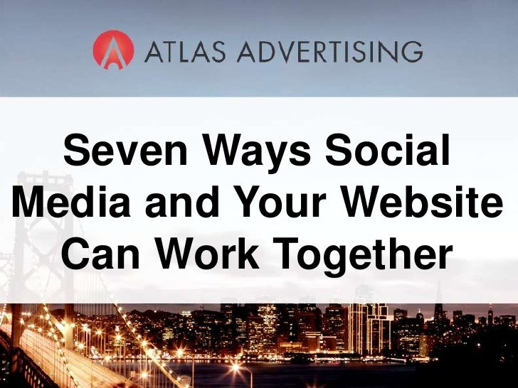 Seven Ways Social Media and Your Website Can Work Together <br />