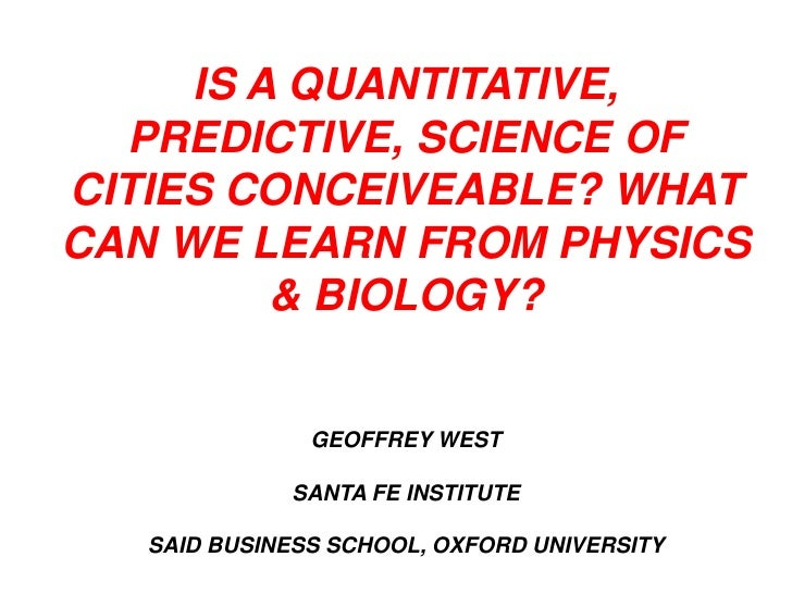 IS A QUANTITATIVE,  PREDICTIVE, SCIENCE OFCITIES CONCEIVEABLE? WHATCAN WE LEARN FROM PHYSICS         & BIOLOGY?           ...