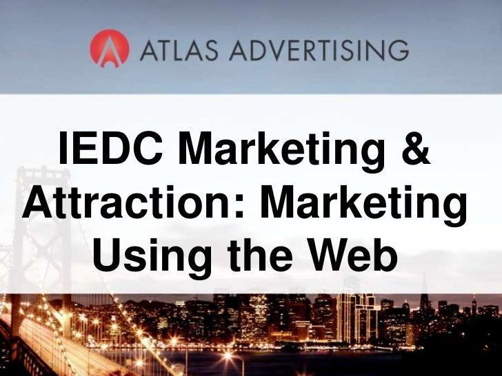 IEDC Marketing & Attraction: Marketing <br />Using the Web<br />