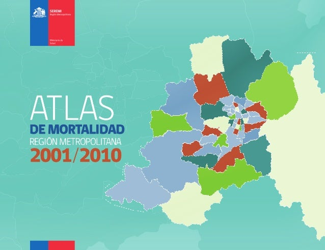 ATLAS  DE MORTALIDAD REGIÓN METROPOLITANA  AT L A S D E M O RTA L I DA D R EG I Ó N M E T RO P O L I TA N A 2 0 0 1 - 2 0 ...
