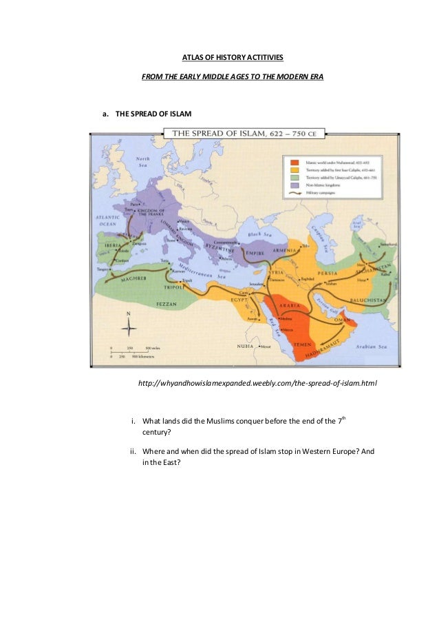 ATLAS OF HISTORY ACTITIVIES FROM THE EARLY MIDDLE AGES TO THE MODERN ERA a. THE SPREAD OF ISLAM http://whyandhowislamexpan...