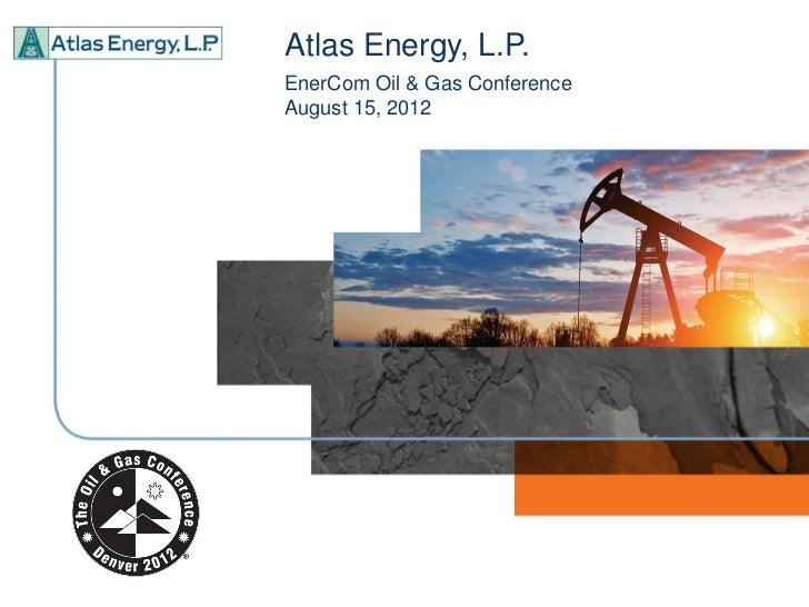 Atlas Energy, L.P.EnerCom Oil & Gas ConferenceAugust 15, 2012