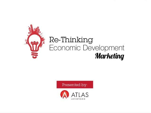 Re-Thinking  Economic Development  Marketing  Presented by: