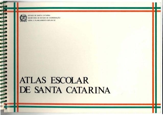 aESTADO DE SANTA CATARINA - SECRETARIA DE ESTADO DE COORDENAÇÃO GERAL E PLANEJAMENTO-SEPLAN / SC ATLAS ESCOLAR DE SANTA CA...