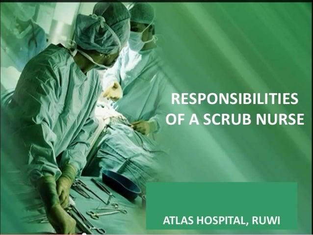 RESPONSIBILITIES  OF A SCRUB NURSE  ATLAS HOSPITAL, RUWI