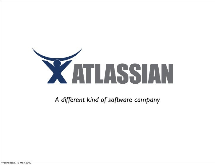 Atlassian                          A different kind of software company     Wednesday, 13 May 2009