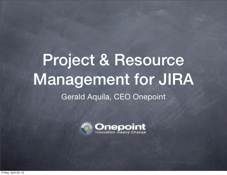Project & Resource                       Management for JIRA                          Gerald Aquila, CEO OnepointFriday, A...