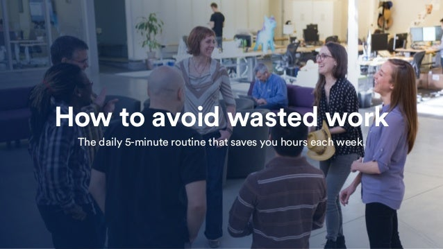 How to avoid wasted work The daily 5-minute routine that saves you hours each week.