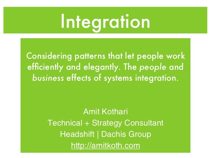 IntegrationConsidering patterns that let people workefficiently and elegantly. The people and business effects of systems i...
