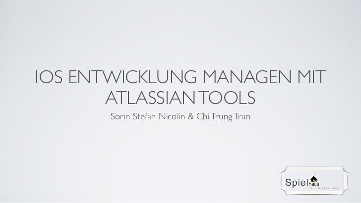 IOS ENTWICKLUNG MANAGEN MIT       ATLASSIAN TOOLS       Sorin Stefan Nicolin & Chi Trung Tran
