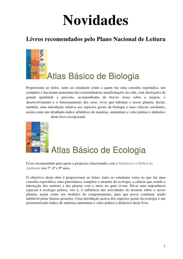 Novidades<br />Livros recomendados pelo Plano Nacional de Leitura<br />Atlas Básico de Biologia<br />Proporciona ao leitor...