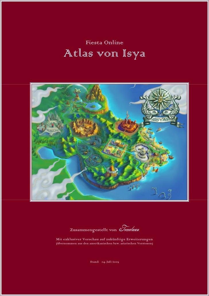 Fiesta Online     Atlas von Isya             Zusammengestellt von                Tomelaan  Mit exklusiver Vorschau auf zuk...