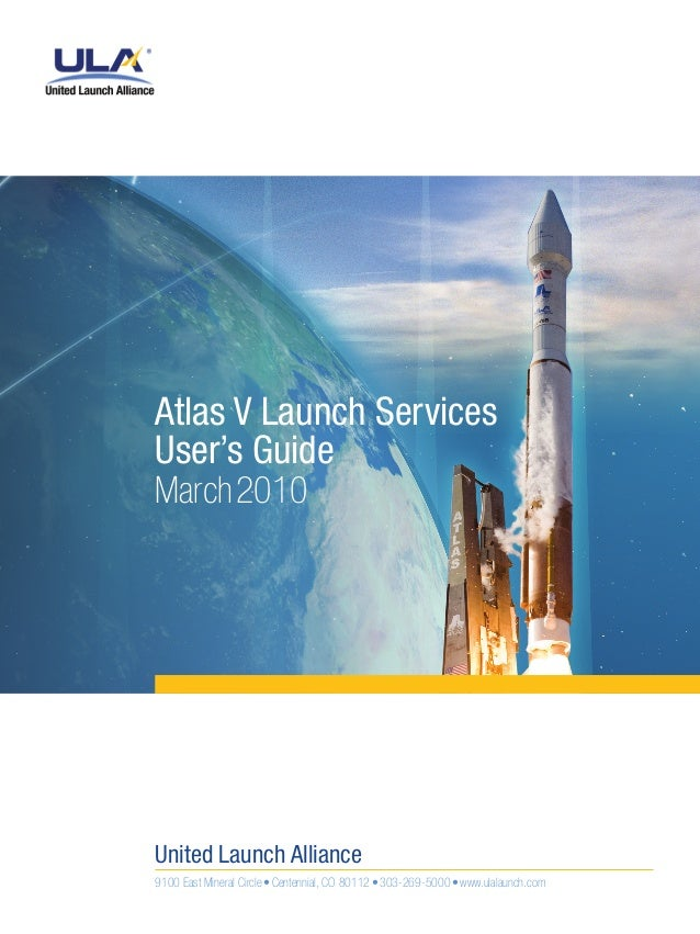 Atlas V Launch Services User's Guide March 2010  United Launch Alliance 9100 East Mineral Circle • Centennial, CO 80112 • ...