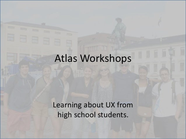 Learning about UX from high school students. Atlas Workshops