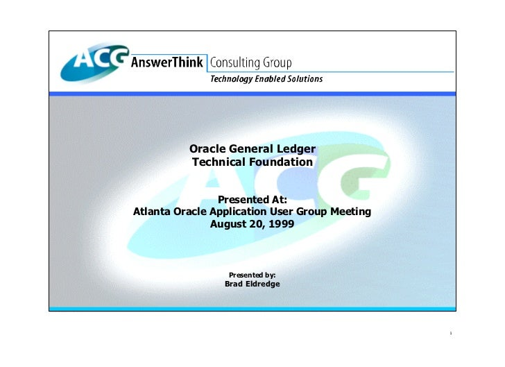 Oracle General Ledger          Technical Foundation                Presented At:Atlanta Oracle Application User Group Meet...