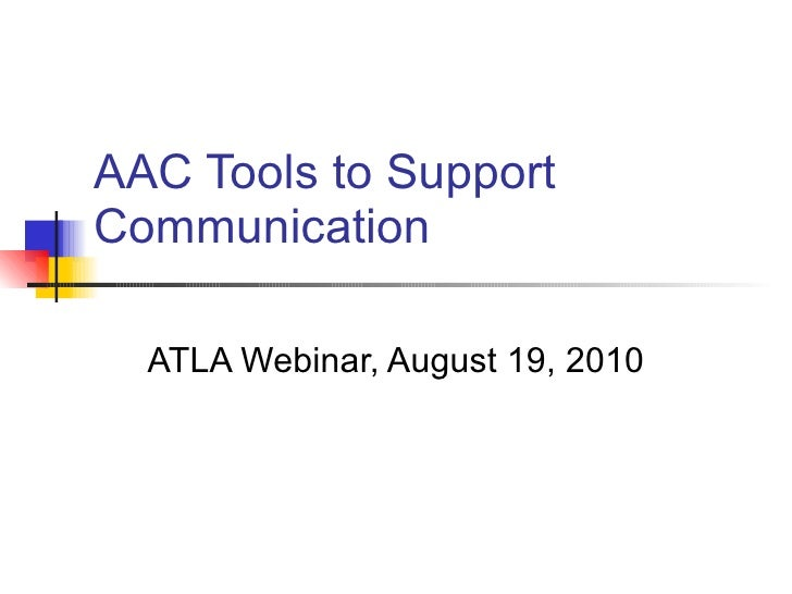 AAC Tools to Support Communication ATLA Webinar, August 19, 2010