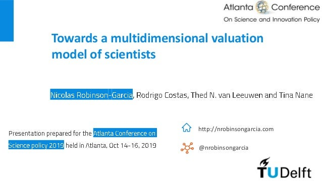 Towards a multidimensional valuation model of scientists http://nrobinsongarcia.com @nrobinsongarcia