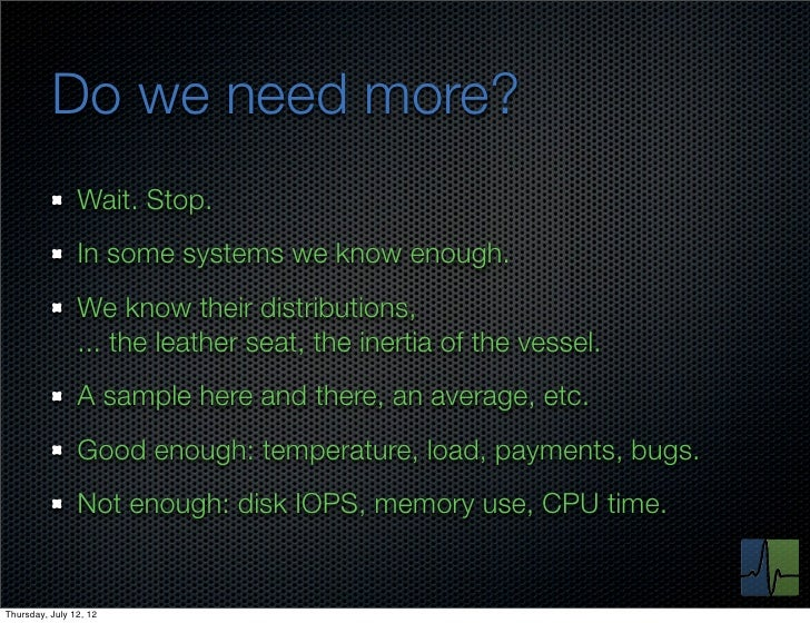 Do we need more?                Wait. Stop.                In some systems we know enough.                We know their di...