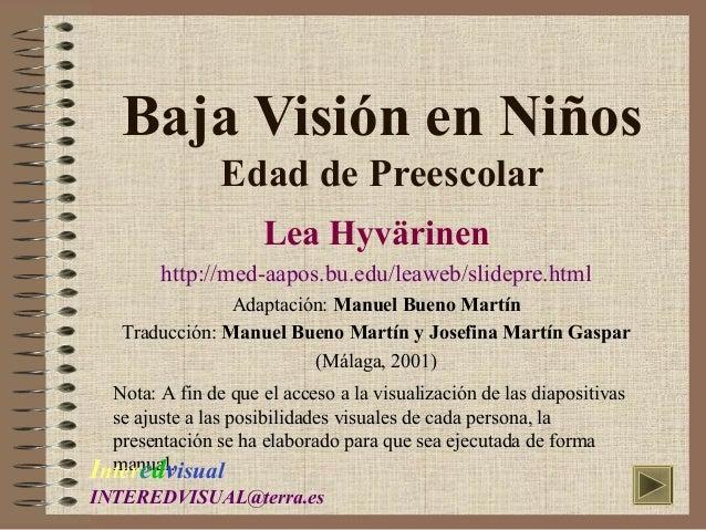Baja Visión en Niños  Edad de Preescolar  Lea Hyvärinen  http://med-aapos.bu.edu/leaweb/slidepre.html  Adaptación: Manuel ...