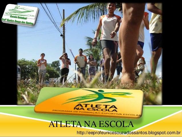 ATLETA NA ESCOLA http://eeprofeunicesouzadossantos.blogspot.com.br