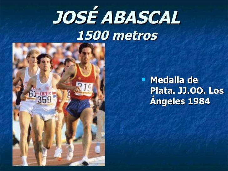 JOSÉ ABASCAL 1500 metros <ul><li>Medalla de Plata. JJ.OO. Los Ángeles 1984 </li></ul>