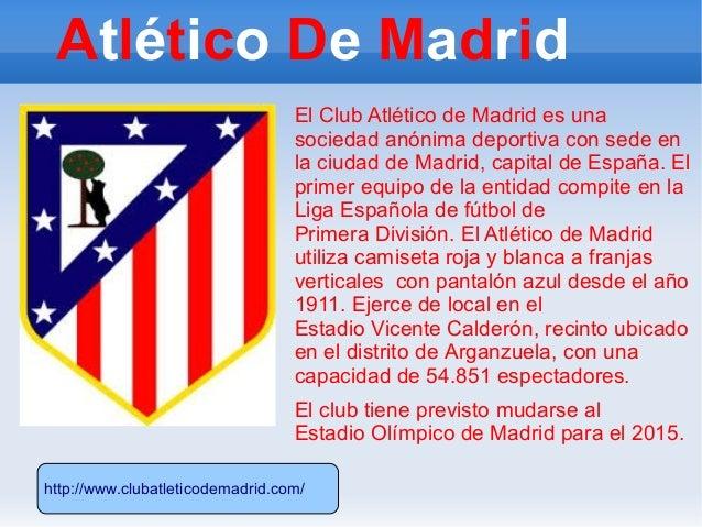 Atlético De Madrid El Club Atlético de Madrid es una sociedad anónima deportiva con sede en la ciudad de Madrid, capital d...