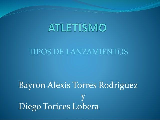 TIPOS DE LANZAMIENTOS Bayron Alexis Torres Rodriguez y Diego Torices Lobera