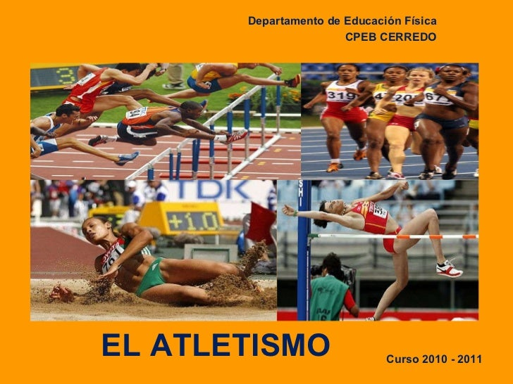 EL ATLETISMO Departamento de Educación Física CPEB CERREDO   Curso 2010 - 2011