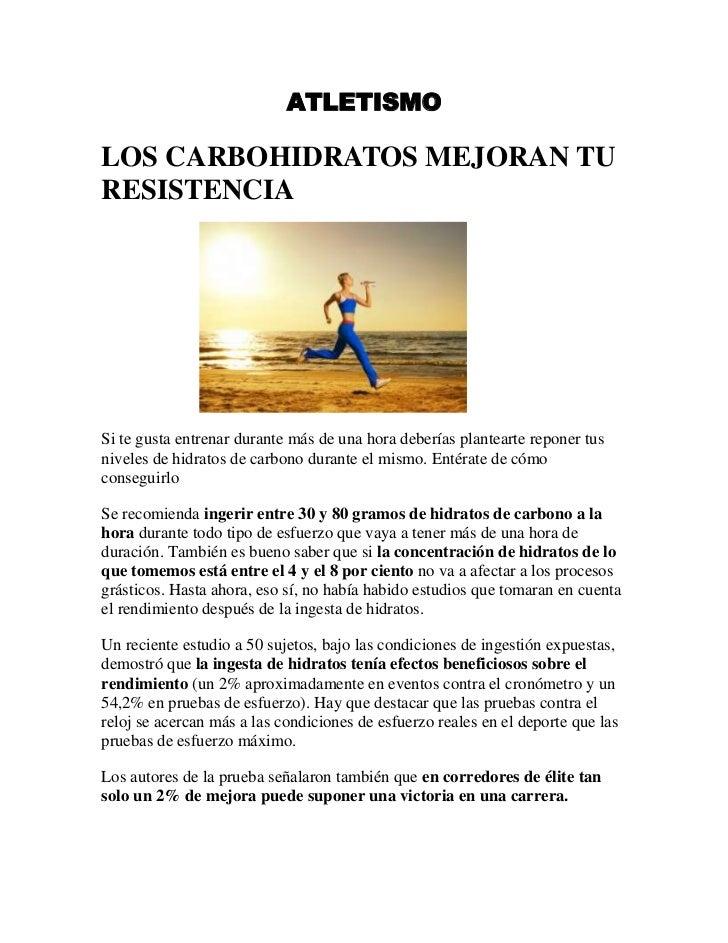 ATLETISMO<br />LOS CARBOHIDRATOS MEJORAN TU RESISTENCIA <br />                           <br />Si te gusta entrenar durant...